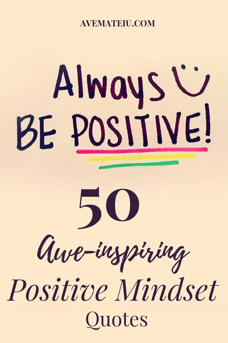 50 Aweinspiring Positive Mindset Quotes Ave Mateiu