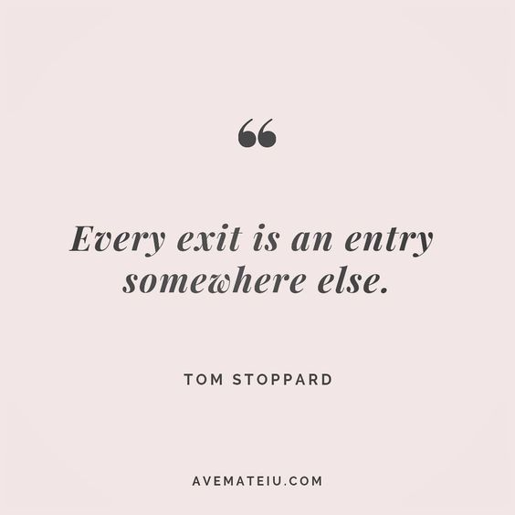 Every exit is an entry somewhere else. Tom Stoppard Quote 101 😏😎🔝•••#quote #quotes #quoteoftheday #quotesaboutlife #motivation #inspiration #instaquotes #quotesgram #quotestags #motivational #wisdomquotes #motivationalquotes #inspirational #inspirationalquotes #inspirationoftheday #positive #life #success #faithquotes #successquotes #confidencequotes #happyquotes #positivequotes #quotestoliveby #instadaily #strengthquotes #encouragementquotes #lovequotes #goodvibes #avemateiuquotes