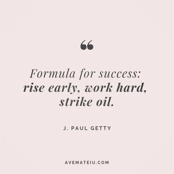 Formula for success: rise early, work hard, strike oil. J. Paul Getty Quote 104 😏😎🔝•••#quote #quotes #quoteoftheday #quotesaboutlife #motivation #inspiration #instaquotes #quotesgram #quotestags #motivational #wisdomquotes #motivationalquotes #inspirational #inspirationalquotes #inspirationoftheday #positive #life #success #faithquotes #successquotes #confidencequotes #happyquotes #positivequotes #quotestoliveby #instadaily #strengthquotes #encouragementquotes #lovequotes #goodvibes #avemateiuq