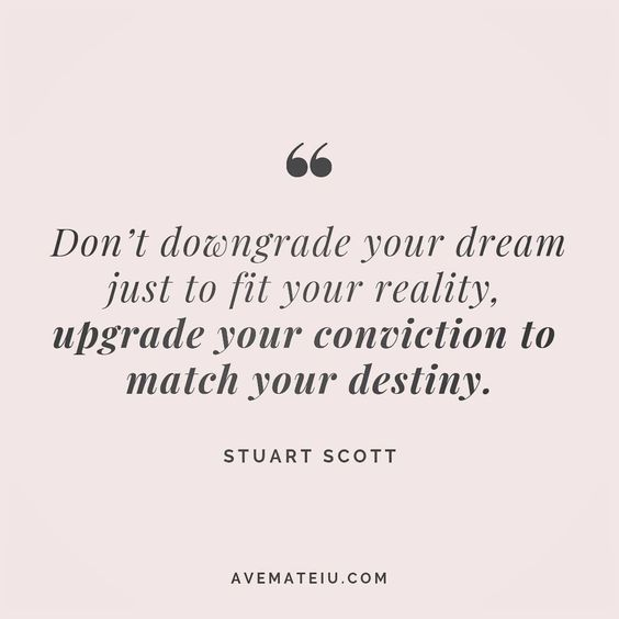 Don't downgrade your dream just to fit your reality, upgrade your conviction to match your destiny. Stuart Scott Quote 108 😏😎🔝•••#quote #quotes #quoteoftheday #quotesaboutlife #motivation #inspiration #instaquotes #quotesgram #quotestags #motivational #wisdomquotes #motivationalquotes #inspirational #inspirationalquotes #inspirationoftheday #positive #life #success #faithquotes #successquotes #confidencequotes #happyquotes #positivequotes #quotestoliveby #instadaily #strengthquotes #encourage