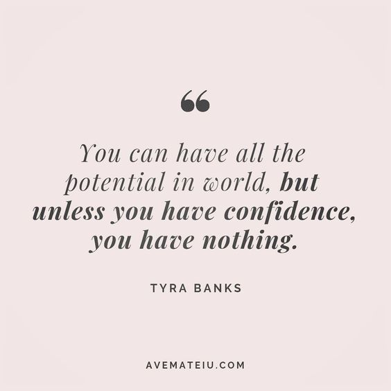 You can have all the potential in the world, but unless you have confidence, you have nothing. Tyra Banks Quote 114 😏😎🔝•••#quote #quotes #quoteoftheday #quotesaboutlife #selfdetermination #entrepreneurquotes #successmindset #quotesgram #quotestags #motivational #wisdomquotes #motivationalquotes #inspirational #inspirationalquotes #inspirationoftheday #goalsetting #entrepreneurlife #successquotes #faithquotes #successfulquotes #confidencequotes #happyquotes #positivequotes #quotestoliveby #in