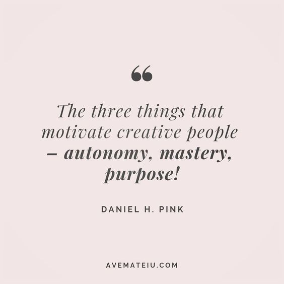 The three things that motivate creative people - autonomy, mastery, purpose. Daniel H. Pink Quote 115 😏😎🔝•••#quote #quotes #quoteoftheday #quotesaboutlife #selfdetermination #entrepreneurquotes #successmindset #quotesgram #quotestags #motivational #wisdomquotes #motivationalquotes #inspirational #inspirationalquotes #inspirationoftheday #goalsetting #entrepreneurlife #successquotes #faithquotes #successfulquotes #confidencequotes #happyquotes #positivequotes #quotestoliveby #instadaily #stren