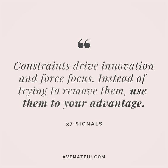 Constraints drive innovation and force focus. Instead of trying to remove them, use them to your advantage. 37 Signals Quote 117 😏😎🔝•••#quote #quotes #quoteoftheday #quotesaboutlife #selfdetermination #entrepreneurquotes #successmindset #quotesgram #quotestags #motivational #wisdomquotes #motivationalquotes #inspirational #inspirationalquotes #inspirationoftheday #goalsetting #entrepreneurlife #successquotes #faithquotes #successfulquotes #confidencequotes #happyquotes #positivequotes #quotes