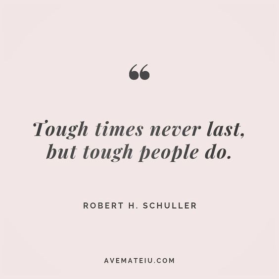 Tough times never last, but tough people do. Robert H. Schuller Quote 120 😏😎🔝•••#quote #quotes #quoteoftheday #quotesaboutlife #selfdetermination #entrepreneurquotes #successmindset #quotesgram #quotestags #motivational #wisdomquotes #motivationalquotes #inspirational #inspirationalquotes #inspirationoftheday #goalsetting #entrepreneurlife #successquotes #faithquotes #successfulquotes #confidencequotes #happyquotes #positivequotes #quotestoliveby #instadaily #strengthquotes #encouragementquot