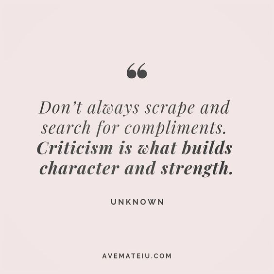 Don't always scrape and search for compliments. Criticism is what builds character and strength. Unknown Quote 121 😏😎🔝•••#quote #quotes #quoteoftheday #quotesaboutlife #selfdetermination #entrepreneurquotes #successmindset #quotesgram #quotestags #motivational #wisdomquotes #motivationalquotes #inspirational #inspirationalquotes #inspirationoftheday #goalsetting #entrepreneurlife #successquotes #faithquotes #successfulquotes #confidencequotes #happyquotes #positivequotes #quotestoliveby #inst