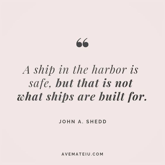 A ship in the harbor is safe, but that is not what ships are built for. John A. Shedd Quote 123 😏😎🔝•••#quote #quotes #quoteoftheday #quotesaboutlife #selfdetermination #entrepreneurquotes #successmindset #quotesgram #quotestags #motivational #wisdomquotes #motivationalquotes #inspirational #inspirationalquotes #inspirationoftheday #goalsetting #entrepreneurlife #successquotes #faithquotes #successfulquotes #confidencequotes #happyquotes #positivequotes #quotestoliveby #instadaily #strengthquo