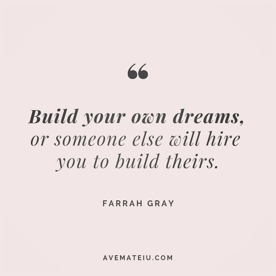 Build your own dreams, or someone else will hire you to build theirs. Farrah Gray Quote 124 😏😎🔝•••#quote #quotes #quoteoftheday #quotesaboutlife #selfdetermination #entrepreneurquotes #successmindset #quotesgram #quotestags #motivational #wisdomquotes #motivationalquotes #inspirational #inspirationalquotes #inspirationoftheday #goalsetting #entrepreneurlife #successquotes #faithquotes #successfulquotes #confidencequotes #happyquotes #positivequotes #quotestoliveby #instadaily #strengthquotes