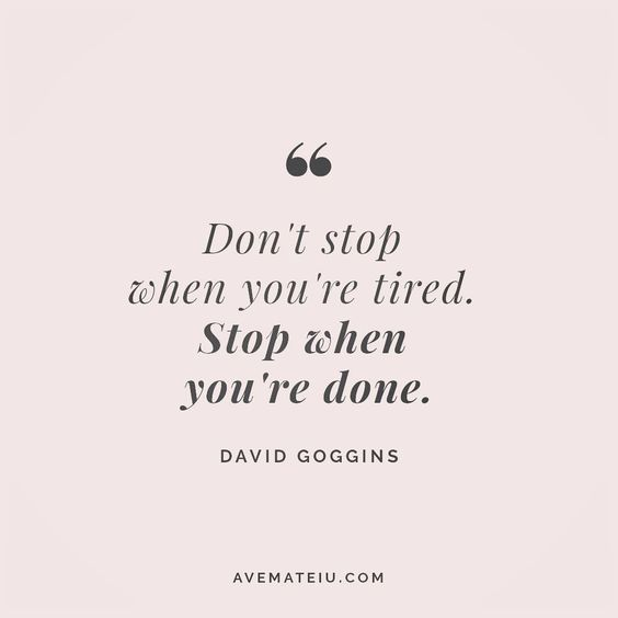 Don't stop when you're tired. Stop when you're done. David Goggins Quote 22😏😎🔝•••#quote #quotes #quoteoftheday #qotd #motivation #inspiration #instaquotes #quotesgram #quotestags #motivational #inspo #motivationalquotes #inspirational #inspirationalquotes #inspirationoftheday #positive #life #succes #blogger #blog #confidence #happy #beautiful #lyrics #instadaily #bestoftheday #quotes #lovequotes #goodvibes