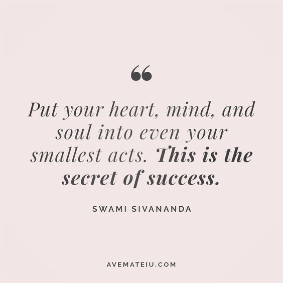 Put your heart, mind and soul into even your smallest acts. This is the secret of success. Swami Sivananda Quote 26 😏😎🔝•••#quote #quotes #quoteoftheday #qotd #motivation #inspiration #instaquotes #quotesgram #quotestags #motivational #inspo #motivationalquotes #inspirational #inspirationalquotes #inspirationoftheday #positive #life #succes #blogger #successquotes #confidence #happy #beautiful #lyrics #instadaily #bestoftheday #quotes #lovequotes #goodvibes