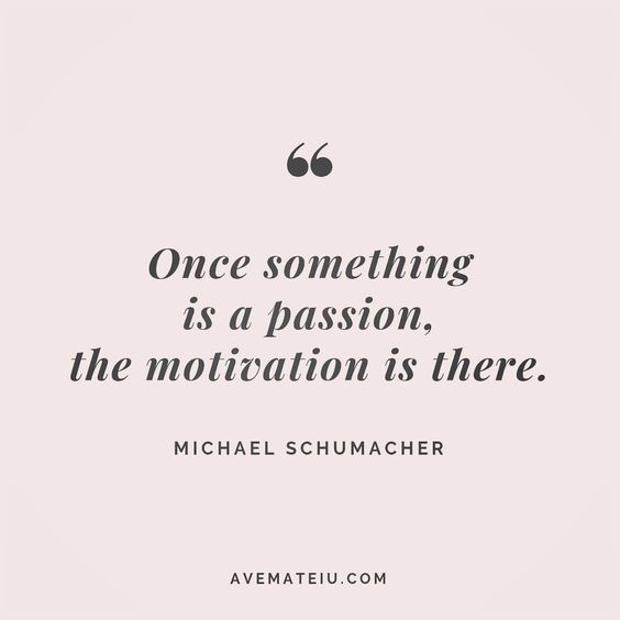 Once something is a passion, the motivation is there. - Michael Schumacher - beautiful words, deep quotes, happiness quotes, inspirational quotes, leadership quote, life quotes, motivational quotes, positive quotes, success quotes, wisdom quotes