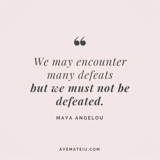 We may encounter many defeats but we must not be defeated. - Maya Angelou - beautiful words, deep quotes, happiness quotes, inspirational quotes, leadership quote, life quotes, motivational quotes, positive quotes, success quotes, wisdom quotes