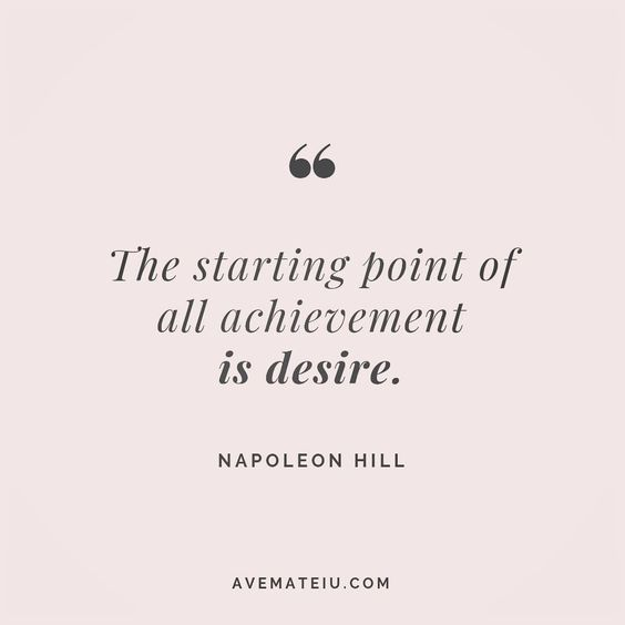 The starting point of all achievement is desire. - Napoleon Hill - beautiful words, deep quotes, happiness quotes, inspirational quotes, leadership quote, life quotes, motivational quotes, positive quotes, success quotes, wisdom quotes