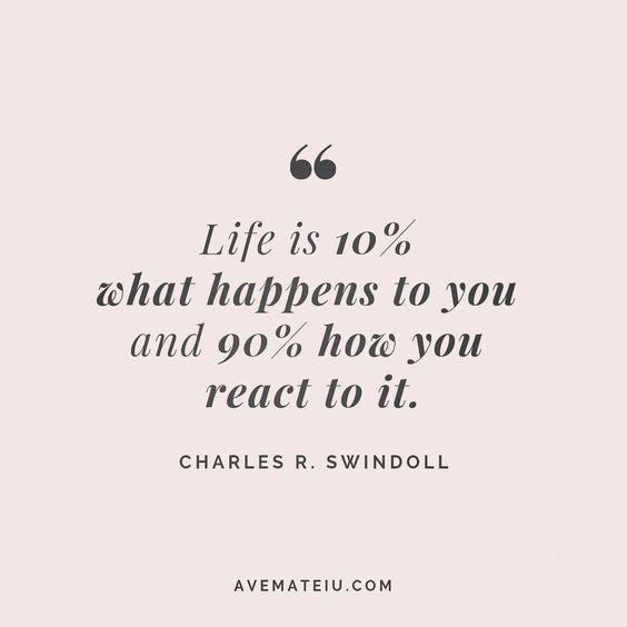 Life is 10% what happens to you and 90% how you react to it. - Charles R. Swindoll - beautiful words, deep quotes, happiness quotes, inspirational quotes, leadership quote, life quotes, motivational quotes, positive quotes, success quotes, wisdom quotes