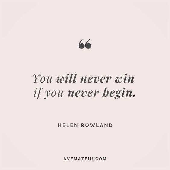 You will never win if you never begin. Helen Rowland Quote 32 😏😎🔝•••#quote #quotes #quoteoftheday #qotd #motivation #inspiration #instaquotes #quotesgram #quotestags #motivational #inspo #motivationalquotes #inspirational #inspirationalquotes #inspirationoftheday #positive #life #succes #blogger #successquotes #confidence #happy #beautiful #lyrics #instadaily #bestoftheday #quotes #lovequotes #goodvibes
