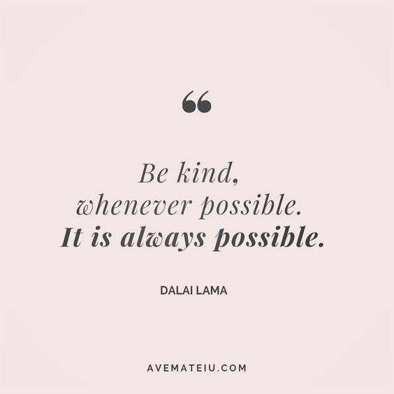 Be kind, whenever possible. It is always possible. Dalai Lama Quote 33 😏😎🔝•••#quote #quotes #quoteoftheday #qotd #motivation #inspiration #instaquotes #quotesgram #quotestags #motivational #inspo #motivationalquotes #inspirational #inspirationalquotes #inspirationoftheday #positive #life #succes #blogger #successquotes #confidence #happy #beautiful #lyrics #instadaily #bestoftheday #quotes #lovequotes #goodvibes