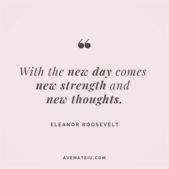 With the new day comes, new strength and new thoughts. - Eleanor Roosevelt - beautiful words, deep quotes, happiness quotes, inspirational quotes, leadership quote, life quotes, motivational quotes, positive quotes, success quotes, wisdom quotes