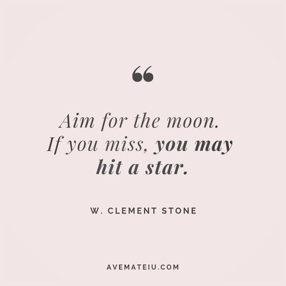Aim for the moon. If you miss, you may hit a star. - W. Clement Stone - beautiful words, deep quotes, happiness quotes, inspirational quotes, leadership quote, life quotes, motivational quotes, positive quotes, success quotes, wisdom quotes