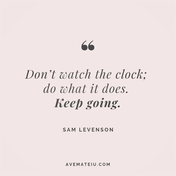 Don't watch the clock; do what it does. Keep going. Sam Levenson Quote 38 😏😎🔝•••#quote #quotes #quoteoftheday #qotd #motivation #inspiration #instaquotes #quotesgram #quotestags #motivational #inspo #motivationalquotes #inspirational #inspirationalquotes #inspirationoftheday #positive #life #succes #blogger #successquotes #confidence #happy #beautiful #lyrics #instadaily #bestoftheday #quotes #lovequotes #goodvibes