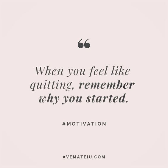 When You Feel Like Quitting Remember Why You Started Quote 39