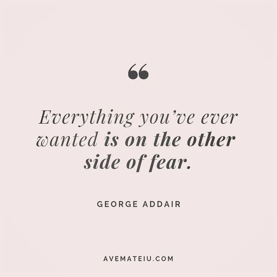 Everything you've ever wanted is on the other side of fear. - George Addair - beautiful words, deep quotes, happiness quotes, inspirational quotes, leadership quote, life quotes, motivational quotes, positive quotes, success quotes, wisdom quotes