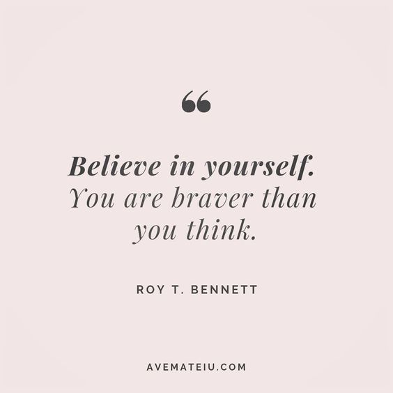 Believe in yourself. You are braver than you think. - Roy T. Bennett - beautiful words, deep quotes, happiness quotes, inspirational quotes, leadership quote, life quotes, motivational quotes, positive quotes, success quotes, wisdom quotes