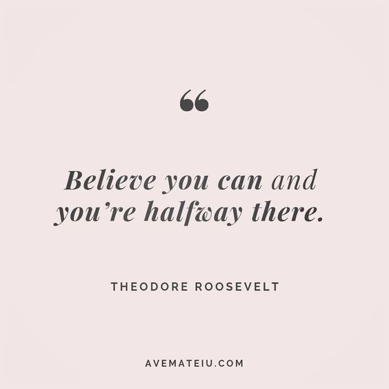 Believe you can and you're halfway there. - Theodore Roosevelt - beautiful words, deep quotes, happiness quotes, inspirational quotes, leadership quote, life quotes, motivational quotes, positive quotes, success quotes, wisdom quotes
