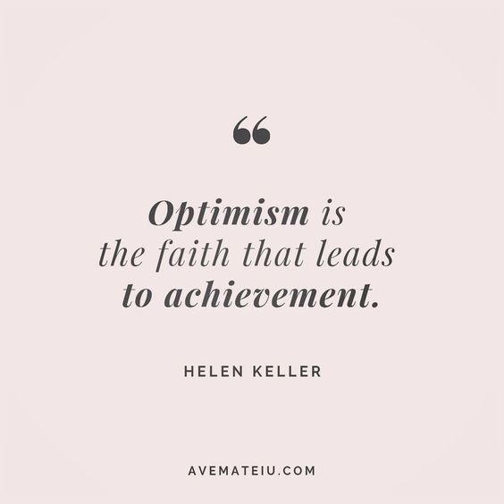 Optimism is the faith that leads to achievement. - Helen Keller - beautiful words, deep quotes, happiness quotes, inspirational quotes, leadership quote, life quotes, motivational quotes, positive quotes, success quotes, wisdom quotes