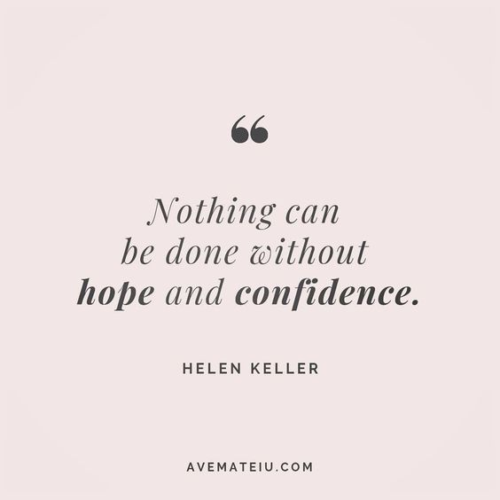 Nothing can be done without hope and confidence. - Helen Keller - beautiful words, deep quotes, happiness quotes, inspirational quotes, leadership quote, life quotes, motivational quotes, positive quotes, success quotes, wisdom quotes