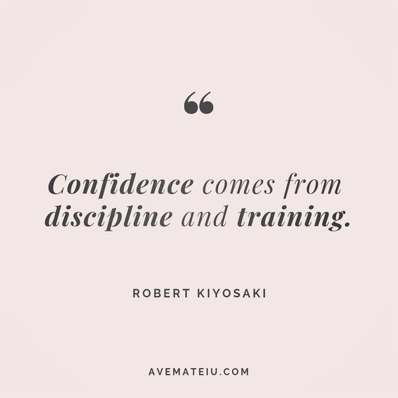 Confidence comes from discipline and training. Robert Kiyosaki Quote 47 😏😎🔝•••#quote #quotes #quoteoftheday #qotd #motivation #inspiration #instaquotes #quotesgram #quotestags #motivational #inspo #motivationalquotes #inspirational #inspirationalquotes #inspirationoftheday #positive #life #succes #blogger #successquotes #confidence #happy #beautiful #lyrics #instadaily #bestoftheday #quotes #lovequotes #goodvibes