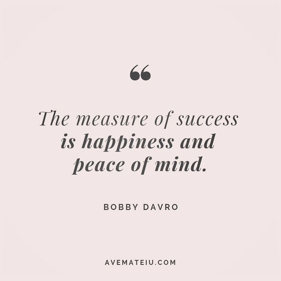 The measure of success is happiness and peace of the mind. - Bobby Davro - beautiful words, deep quotes, happiness quotes, inspirational quotes, leadership quote, life quotes, motivational quotes, positive quotes, success quotes, wisdom quotes