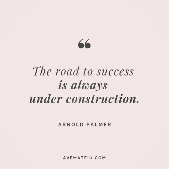 The road to success is always under construction. - Arnold Palmer - beautiful words, deep quotes, happiness quotes, inspirational quotes, leadership quote, life quotes, motivational quotes, positive quotes, success quotes, wisdom quotes