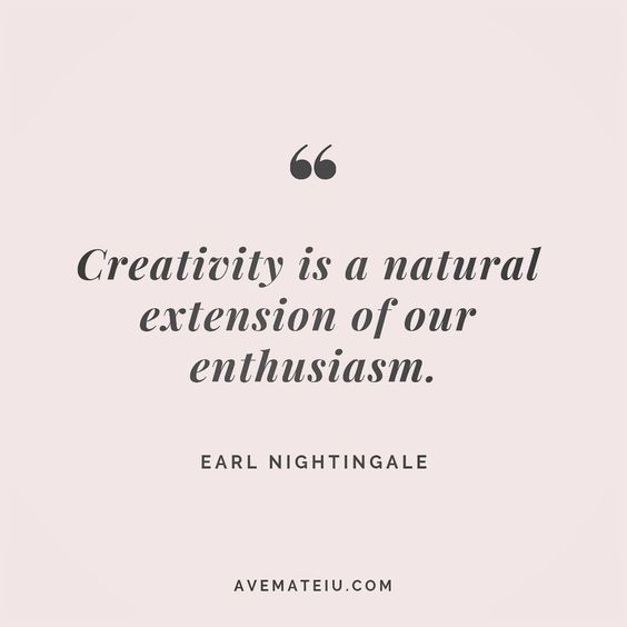 Creativity is a natural extension of our enthusiasm. - Earl Nightingale - beautiful words, deep quotes, happiness quotes, inspirational quotes, leadership quote, life quotes, motivational quotes, positive quotes, success quotes, wisdom quotes