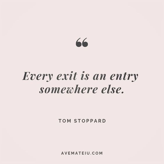 Every exit is an entry somewhere else. Tom Stoppard Quote 59😏😎🔝•••#quote #quotes #quoteoftheday #qotd #motivation #inspiration #instaquotes #quotesgram #quotestags #motivational #inspo #motivationalquotes #inspirational #inspirationalquotes #inspirationoftheday #positive #life #succes #blogger #successquotes #confidence #happy #beautiful #lyrics #instadaily #bestoftheday #quotes #lovequotes #goodvibes