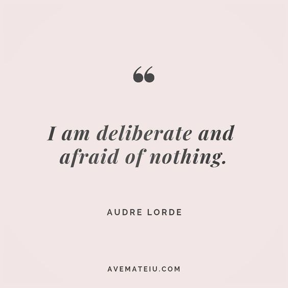 I am deliberate and afraid of nothing. - Audre Lorde - beautiful words, deep quotes, happiness quotes, inspirational quotes, leadership quote, life quotes, motivational quotes, positive quotes, success quotes, wisdom quotes