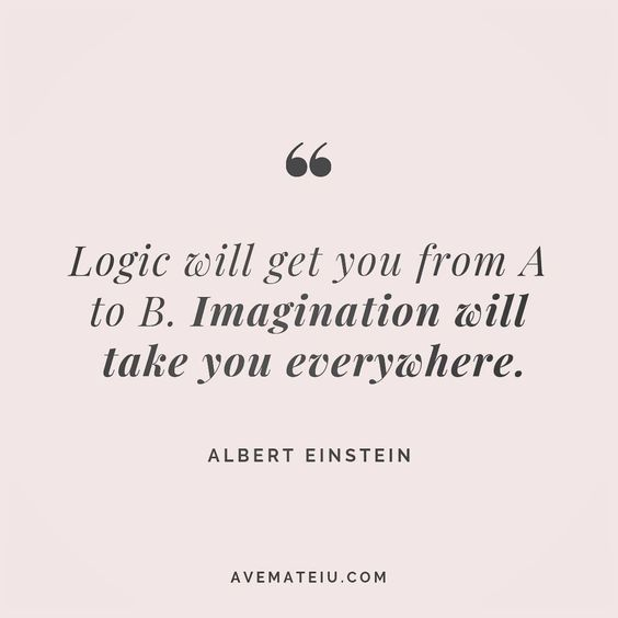 Logic will get you from A to B. Imagination will take you everywhere. - Albert Einstein - beautiful words, deep quotes, happiness quotes, inspirational quotes, leadership quote, life quotes, motivational quotes, positive quotes, success quotes, wisdom quotes