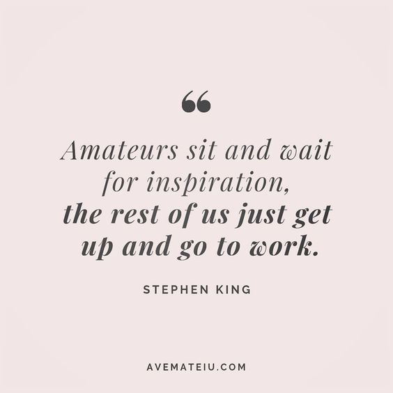 Amateurs sit and wait for inspiration, the rest of us just get up and go to work. Stephen King Quote 68😏😎🔝•••#quote #quotes #quoteoftheday #qotd #motivation #inspiration #instaquotes #quotesgram #quotestags #motivational #inspo #motivationalquotes #inspirational #inspirationalquotes #inspirationoftheday #positive #life #succes #blogger #successquotes #confidence #happy #beautiful #lyrics #instadaily #bestoftheday #quotes #lovequotes #goodvibes