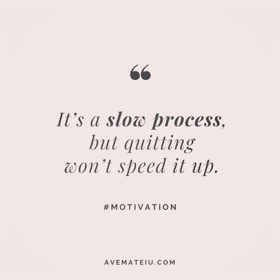 It's a slow process, but quitting won't speed it up. Quote 7😎•••#quote #quotes #quoteoftheday #qotd #motivation #inspiration #instaquotes #quotesgram #quotestags #motivational #inspo #motivationalquotes #inspirational #inspirationalquotes #inspirationoftheday #positive #life #succes #blogger #blog #confidence #happy #beautiful #lyrics #instadaily #bestoftheday #pretty #lovequotes #goodvibes