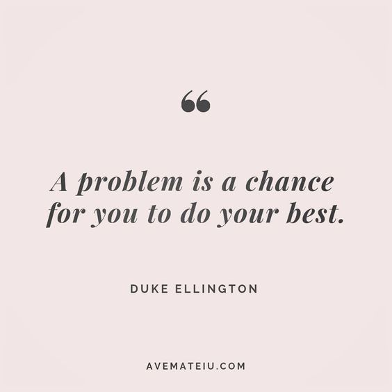 A problem is a chance for you to do your best. - Duke Ellington - beautiful words, deep quotes, happiness quotes, inspirational quotes, leadership quote, life quotes, motivational quotes, positive quotes, success quotes, wisdom quotes