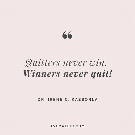 Quitters never win. Winners never quit! - Dr. Irene C. Kassorla - beautiful words, deep quotes, happiness quotes, inspirational quotes, leadership quote, life quotes, motivational quotes, positive quotes, success quotes, wisdom quotes