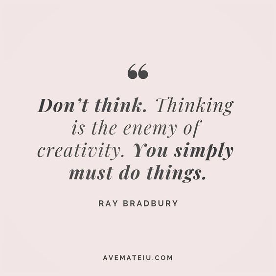 Don't think. Thinking is the enemy of creativity. You simply must do things. Ray Bradbury Quote 83 😏😎🔝•••#quote #quotes #quoteoftheday #quotesaboutlife #motivation #inspiration #instaquotes #quotesgram #quotestags #motivational #wisdomquotes #motivationalquotes #inspirational #inspirationalquotes #inspirationoftheday #positive #life #success #faithquotes #successquotes #confidencequotes #happyquotes #positivequotes #quotestoliveby #instadaily #strengthquotes #encouragementquotes #lovequotes #
