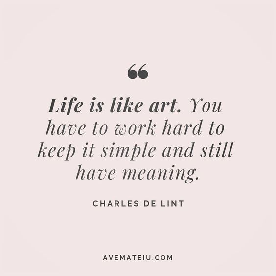 Life is like art. You have to work hard to keep it simple and still have meaning. Charles De Lint Quote 93 😏😎🔝•••#quote #quotes #quoteoftheday #quotesaboutlife #motivation #inspiration #instaquotes #quotesgram #quotestags #motivational #wisdomquotes #motivationalquotes #inspirational #inspirationalquotes #inspirationoftheday #positive #life #success #faithquotes #successquotes #confidencequotes #happyquotes #positivequotes #quotestoliveby #instadaily #strengthquotes #encouragementquotes #love