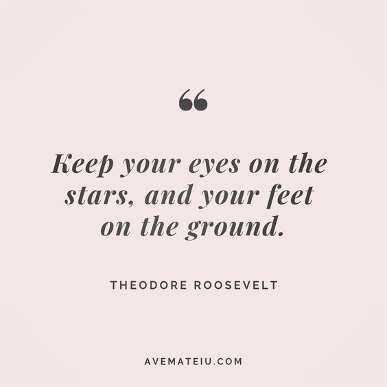 Keep Your Eyes On The Stars And Feet On The Ground Theodore