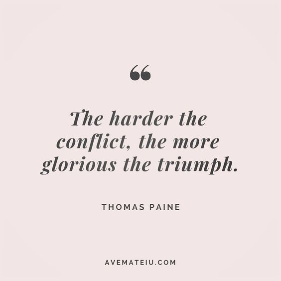 The harder the conflict, the more glorious the triumph. Thomas Paine Quote 98 😏😎🔝•••#quote #quotes #quoteoftheday #quotesaboutlife #motivation #inspiration #instaquotes #quotesgram #quotestags #motivational #wisdomquotes #motivationalquotes #inspirational #inspirationalquotes #inspirationoftheday #positive #life #success #faithquotes #successquotes #confidencequotes #happyquotes #positivequotes #quotestoliveby #instadaily #strengthquotes #encouragementquotes #lovequotes #goodvibes #avemateiuq
