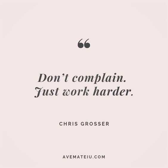 Don't complain. Just work harder. Chris Grosser Quote 141 😏😎🔝•••#quote #quotes #quoteoftheday #qotd #motivation #inspiration #instaquotes #quotesgram #quotestags #motivational #inspo #motivationalquotes #inspirational #inspirationalquotes #inspirationoftheday #positive #life #succes #blogger #successquotes #confidence #happy #beautiful #lyrics #instadaily #bestoftheday #quotes #lovequotes #goodvibes