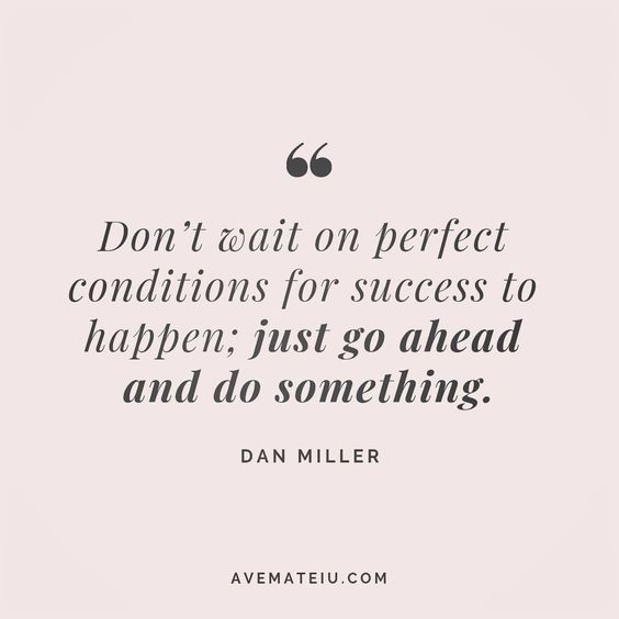 Don't wait on perfect conditions for success to happen; just go ahead and do something. Dan Miller Quote 142 😏😎🔝•••#quote #quotes #quoteoftheday #qotd #motivation #inspiration #instaquotes #quotesgram #quotestags #motivational #inspo #motivationalquotes #inspirational #inspirationalquotes #inspirationoftheday #positive #life #succes #blogger #successquotes #confidence #happy #beautiful #lyrics #instadaily #bestoftheday #quotes #lovequotes #goodvibes