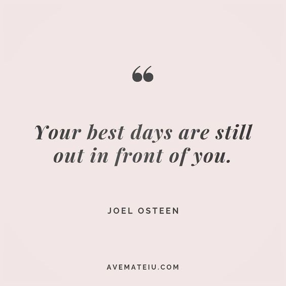 Your best days are still out in front of you. Joel Osteen Quote 143 😏😎🔝•••#quote #quotes #quoteoftheday #qotd #motivation #inspiration #instaquotes #quotesgram #quotestags #motivational #inspo #motivationalquotes #inspirational #inspirationalquotes #inspirationoftheday #positive #life #succes #blogger #successquotes #confidence #happy #beautiful #lyrics #instadaily #bestoftheday #quotes #lovequotes #goodvibes