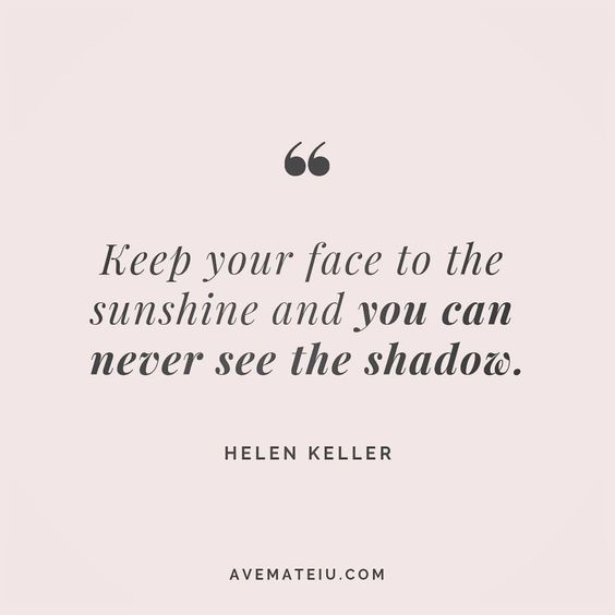 Keep your face to the sunshine and you can never see the shadow. Helen Keller Quote 148 😏😎🔝•••#quote #quotes #quoteoftheday #qotd #motivation #inspiration #instaquotes #quotesgram #quotestags #motivational #inspo #motivationalquotes #inspirational #inspirationalquotes #inspirationoftheday #positive #life #succes #blogger #successquotes #confidence #happy #beautiful #lyrics #instadaily #bestoftheday #quotes #lovequotes #goodvibes