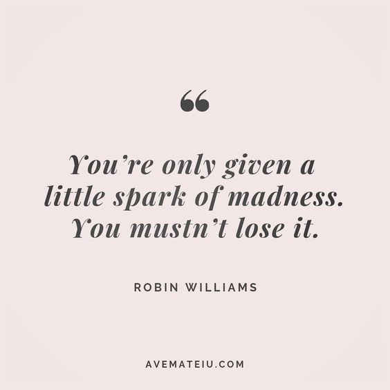 You're only given a little spark of madness. You mustn't lose it. Robin Williams Quote 152 😏😎🔝 • • • #quote #quotes #quoteoftheday #qotd #motivation #inspiration #instaquotes #quotesgram #quotestags #motivational #inspo #motivationalquotes #inspirational #inspirationalquotes #inspirationoftheday #positive #life #succes #blogger #successquotes #confidence #happy #beautiful #lyrics #instadaily #bestoftheday #quotes #lovequotes #goodvibes