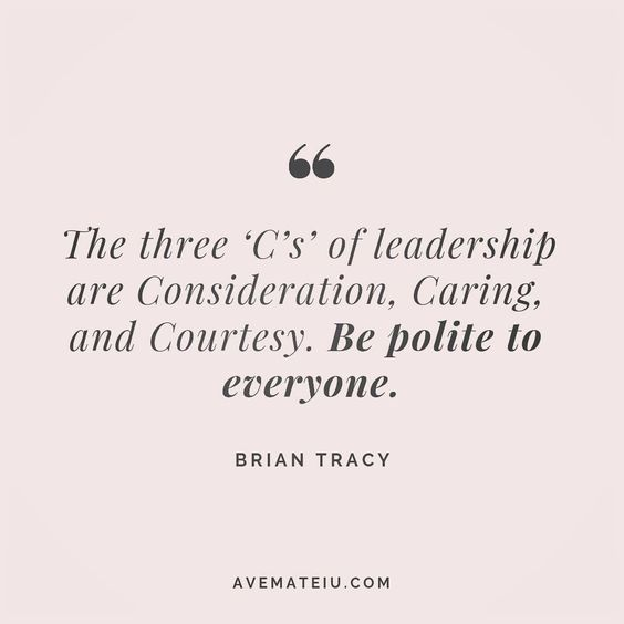 The three 'C's' of leadership are Consideration, Caring and Courtesy. Be polite to everyone. Brian Tracy Quote 165 😏😎🔝•••#quote #quotes #quoteoftheday #qotd #motivation #inspiration #instaquotes #quotesgram #quotestags #motivational #inspo #motivationalquotes #inspirational #inspirationalquotes #inspirationoftheday #positive #life #succes #blogger #successquotes #confidence #happy #beautiful #lyrics #instadaily #bestoftheday #quotes #lovequotes #goodvibes