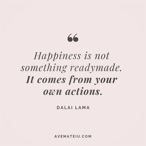 Happiness is not something readymade. It comes from your own actions. Dalai Lama Quote 167 😏😎🔝•••#quote #quotes #quoteoftheday #qotd #motivation #inspiration #instaquotes #quotesgram #quotestags #motivational #inspo #motivationalquotes #inspirational #inspirationalquotes #inspirationoftheday #positive #life #succes #blogger #successquotes #confidence #happy #beautiful #lyrics #instadaily #bestoftheday #quotes #lovequotes #goodvibes
